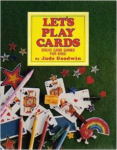 Let's Play Cards - Great Card Games for Kids by Jude Goodwin